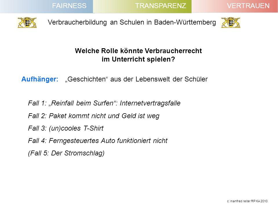 FAIRNESSVERTRAUENTRANSPARENZ Verbraucherbildung an Schulen in Baden-Württemberg c: manfred reiter RP KA 2010 Welche Rolle könnte Verbraucherrecht im U
