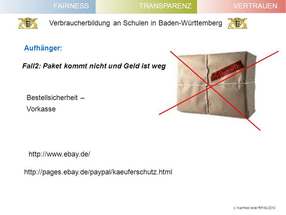 FAIRNESSVERTRAUENTRANSPARENZ Verbraucherbildung an Schulen in Baden-Württemberg c: manfred reiter RP KA 2010 Fall2: Paket kommt nicht und Geld ist weg