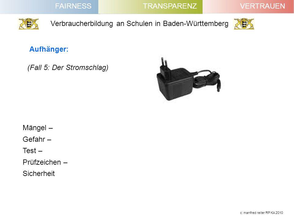 FAIRNESSVERTRAUENTRANSPARENZ Verbraucherbildung an Schulen in Baden-Württemberg c: manfred reiter RP KA 2010 (Fall 5: Der Stromschlag) Aufhänger: Mäng