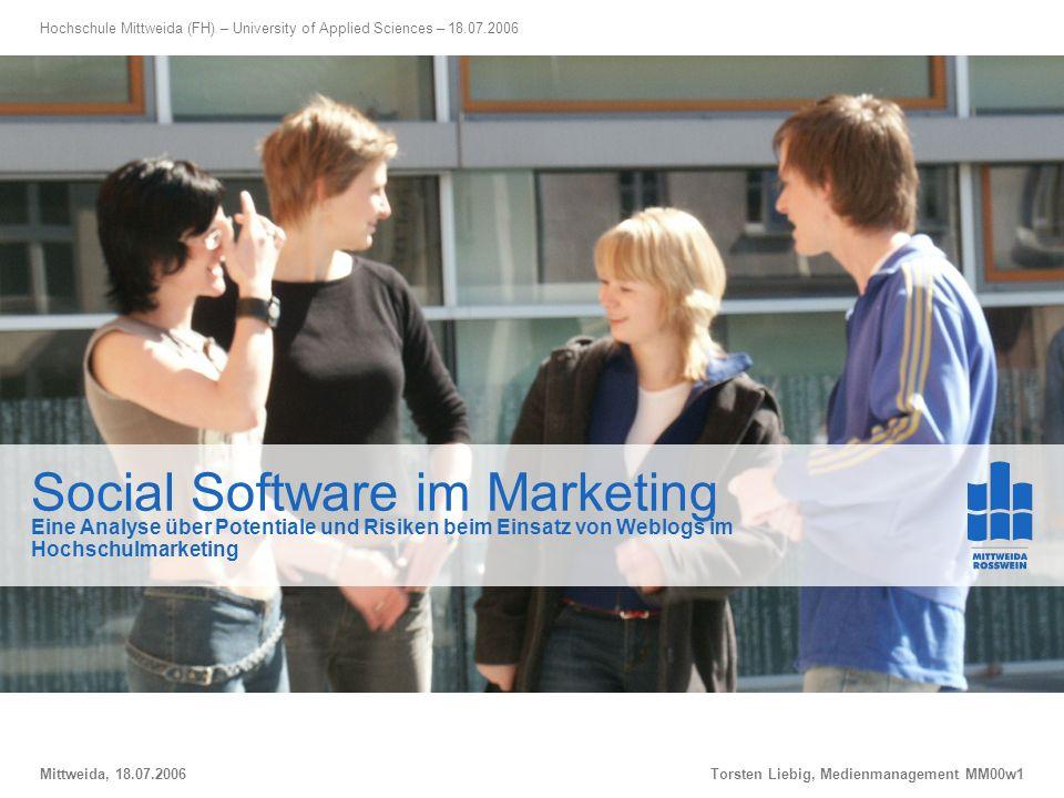 Social Software im Marketing – Potentiale und Risiken von Weblogs im Hochschulmarketing Mittweida, 18.07.2006Torsten Liebig, Medienmanagement MM00w1 S