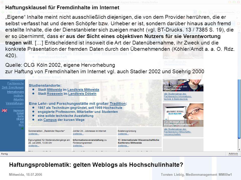 Social Software im Marketing – Potentiale und Risiken von Weblogs im Hochschulmarketing Mittweida, 18.07.2006Torsten Liebig, Medienmanagement MM00w1 Haftungsproblematik Haftungsproblematik: gelten Weblogs als Hochschulinhalte.