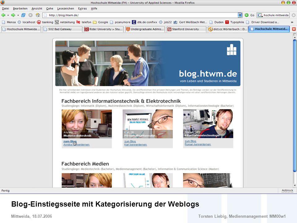 Social Software im Marketing – Potentiale und Risiken von Weblogs im Hochschulmarketing Mittweida, 18.07.2006Torsten Liebig, Medienmanagement MM00w1 Gestaltungsvorschlag: Blog- Einstiegsseite Blog-Einstiegsseite mit Kategorisierung der Weblogs