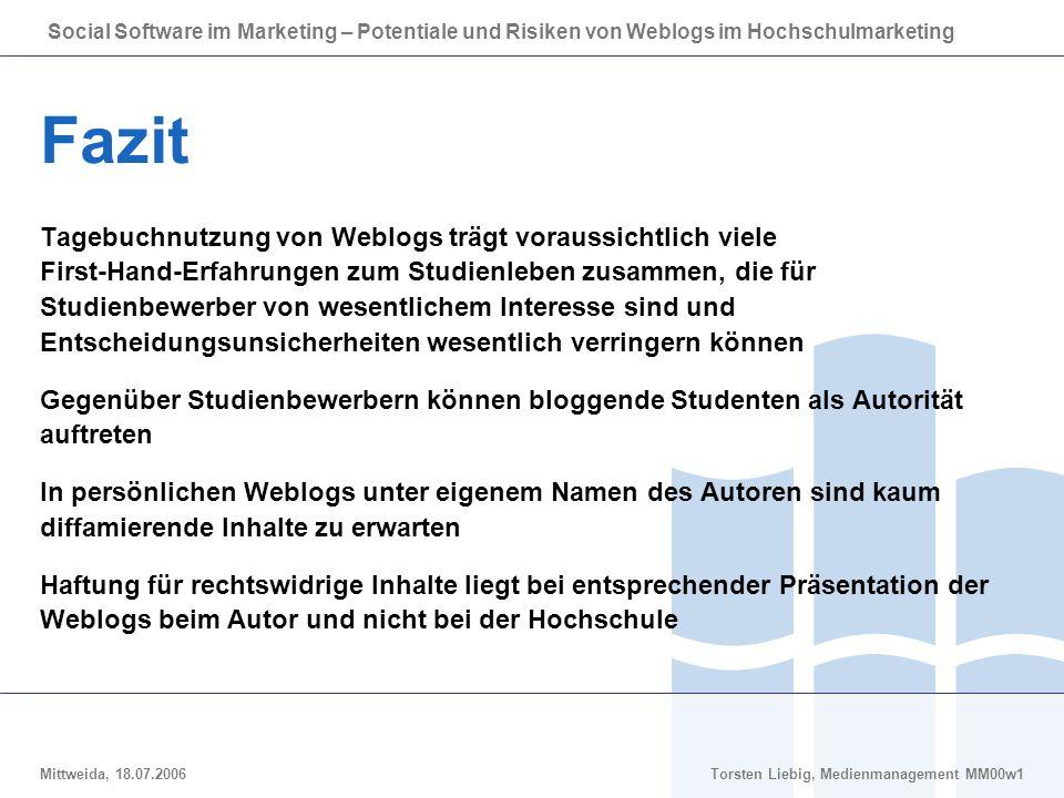 Social Software im Marketing – Potentiale und Risiken von Weblogs im Hochschulmarketing Mittweida, 18.07.2006Torsten Liebig, Medienmanagement MM00w1 F