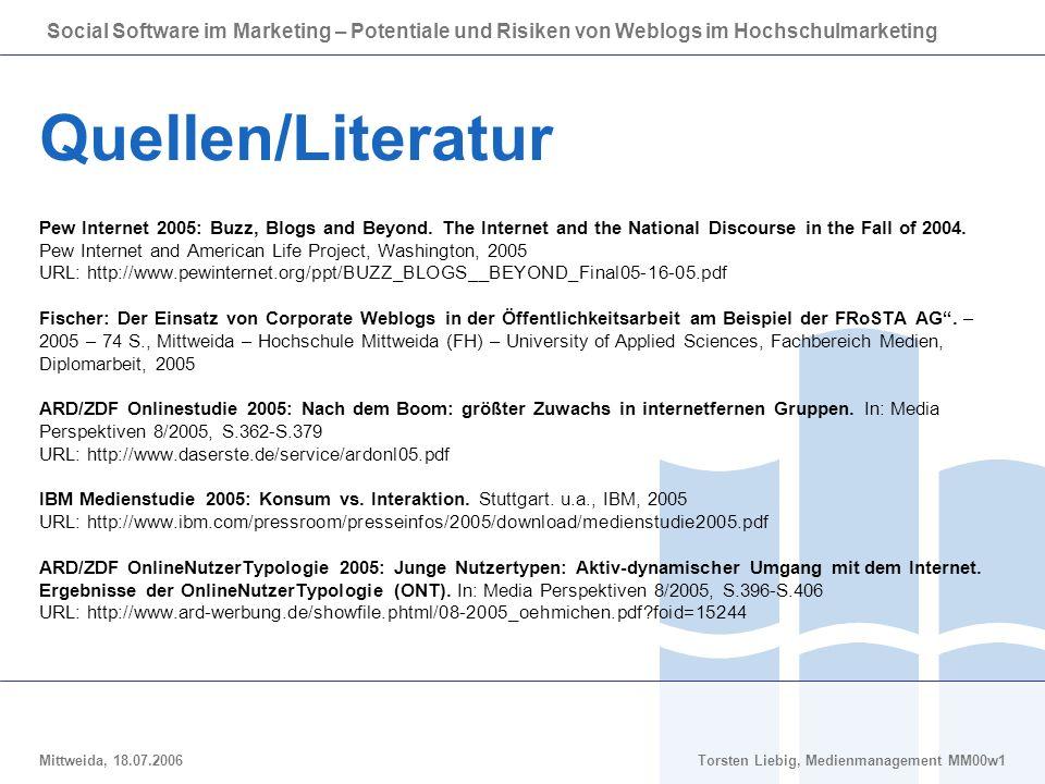 Social Software im Marketing – Potentiale und Risiken von Weblogs im Hochschulmarketing Mittweida, 18.07.2006Torsten Liebig, Medienmanagement MM00w1 Quellen/Literatur Pew Internet 2005: Buzz, Blogs and Beyond.