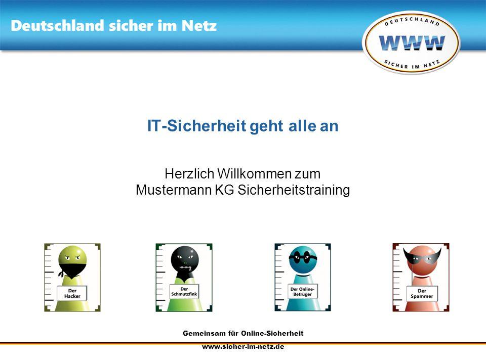Gemeinsam für Online-Sicherheit www.sicher-im-netz.de IT-Sicherheit geht alle an Herzlich Willkommen zum Mustermann KG Sicherheitstraining