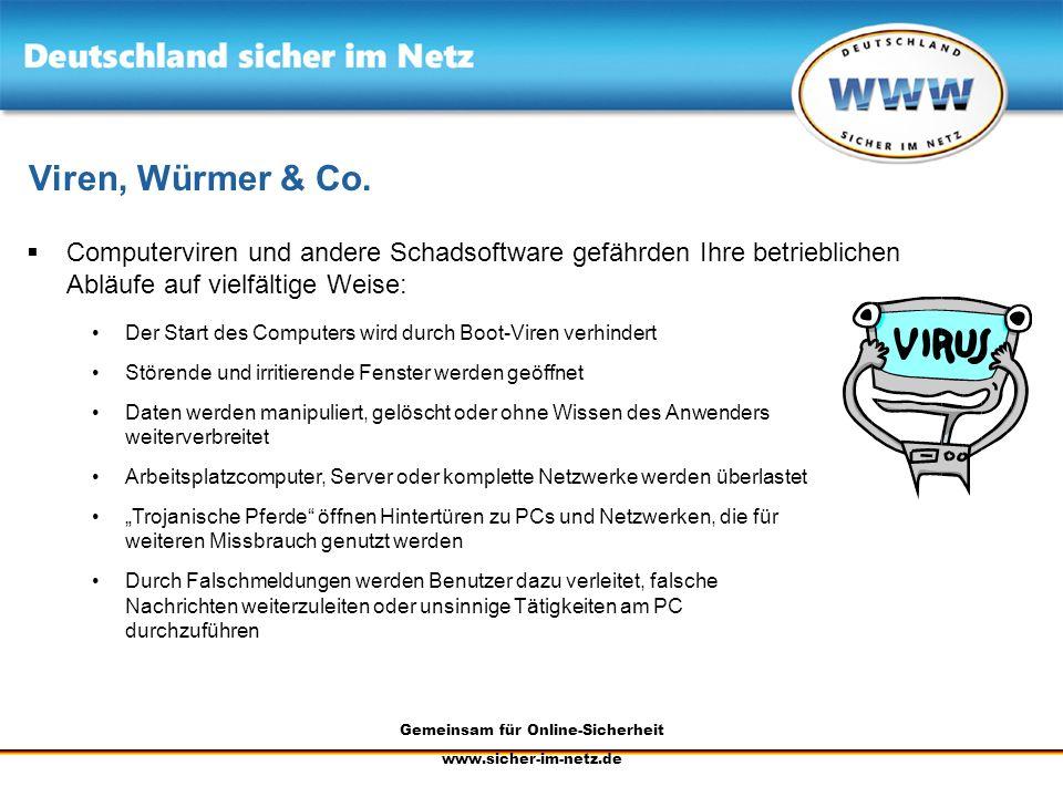 Gemeinsam für Online-Sicherheit www.sicher-im-netz.de Viren, Würmer & Co. Computerviren und andere Schadsoftware gefährden Ihre betrieblichen Abläufe