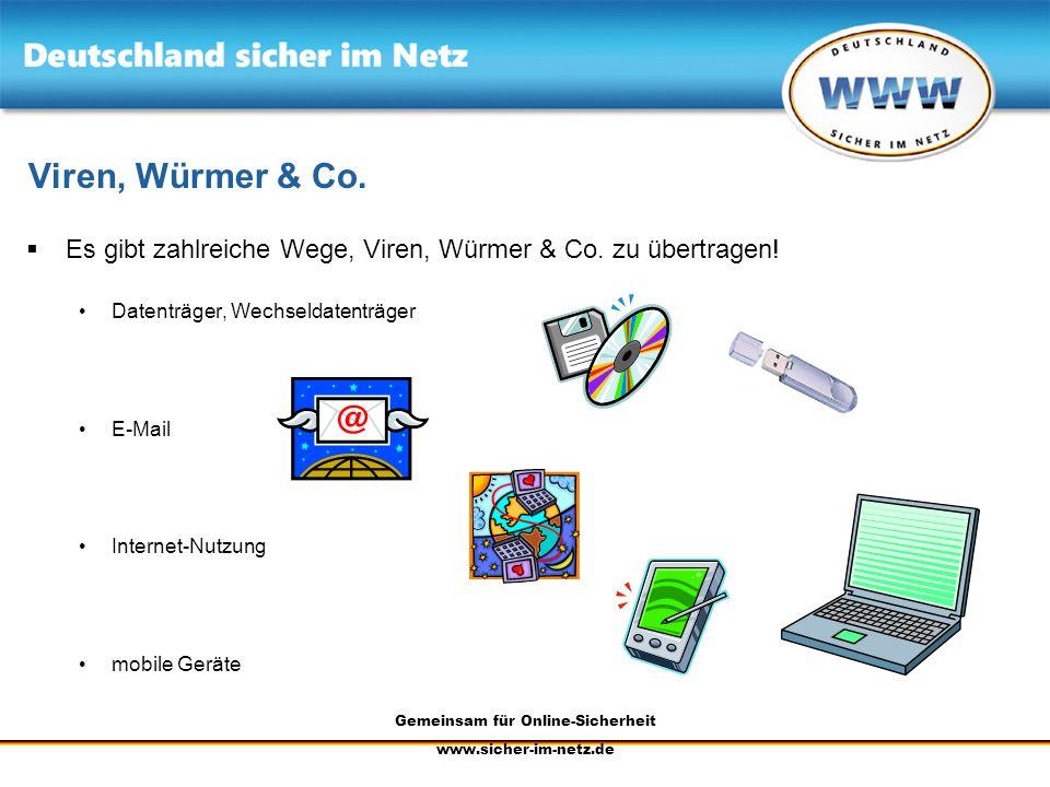 Gemeinsam für Online-Sicherheit www.sicher-im-netz.de Viren, Würmer & Co. Es gibt zahlreiche Wege, Viren, Würmer & Co. zu übertragen! Datenträger, Wec