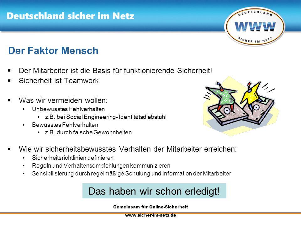 Gemeinsam für Online-Sicherheit www.sicher-im-netz.de Der Faktor Mensch Der Mitarbeiter ist die Basis für funktionierende Sicherheit! Sicherheit ist T
