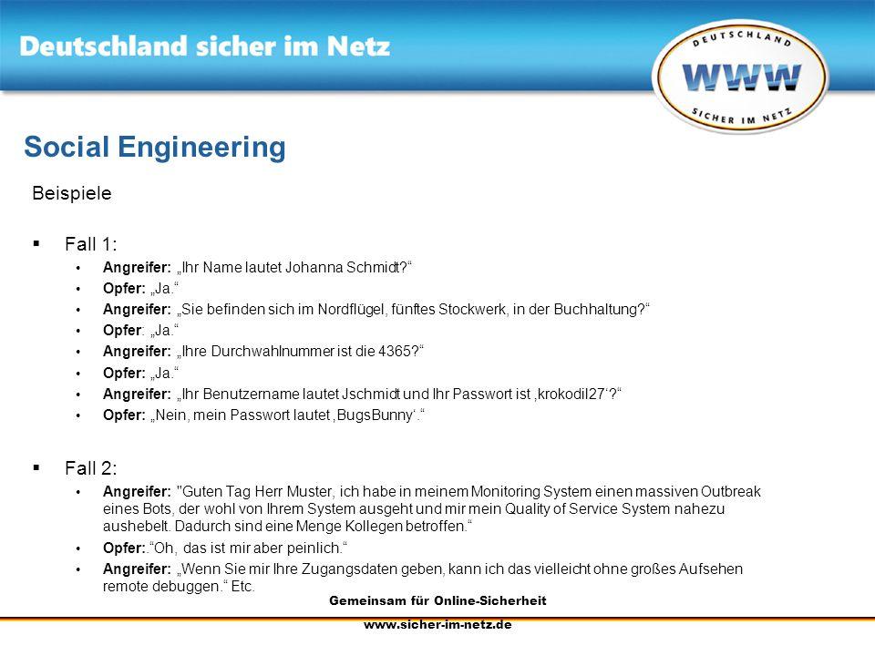 Gemeinsam für Online-Sicherheit www.sicher-im-netz.de Social Engineering Beispiele Fall 1: Angreifer: Ihr Name lautet Johanna Schmidt? Opfer: Ja. Angr