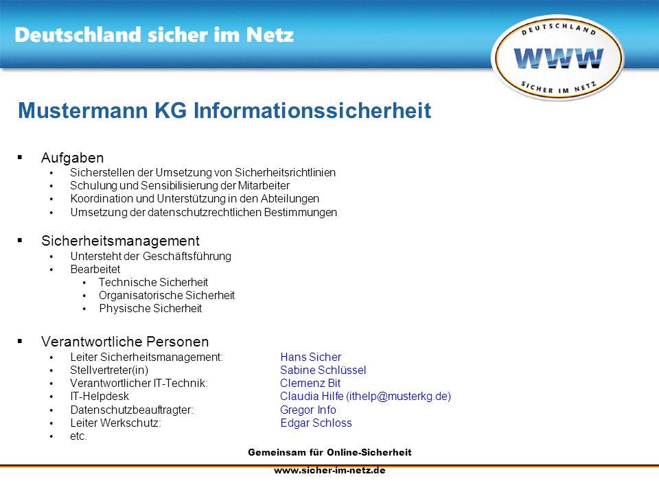 Gemeinsam für Online-Sicherheit www.sicher-im-netz.de Mustermann KG Informationssicherheit Aufgaben Sicherstellen der Umsetzung von Sicherheitsrichtli