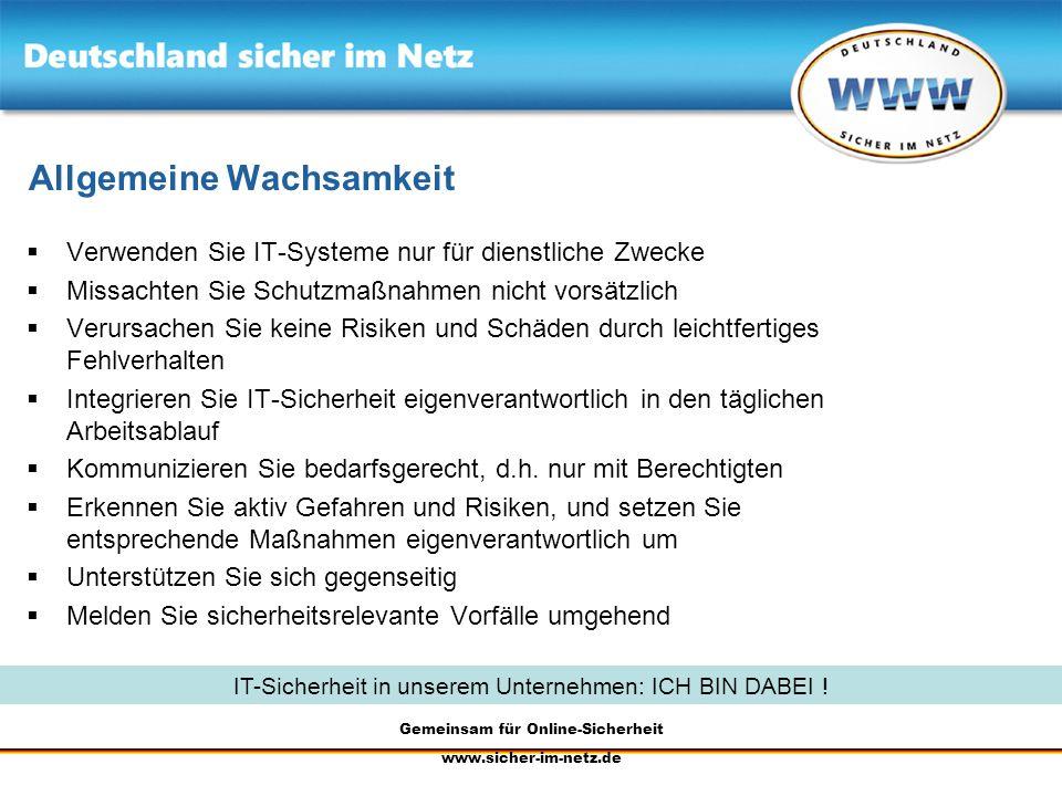 Gemeinsam für Online-Sicherheit www.sicher-im-netz.de Allgemeine Wachsamkeit Verwenden Sie IT-Systeme nur für dienstliche Zwecke Missachten Sie Schutz