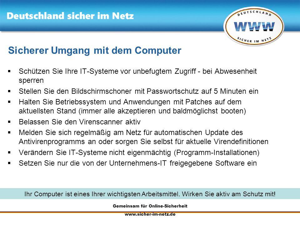 Gemeinsam für Online-Sicherheit www.sicher-im-netz.de Sicherer Umgang mit dem Computer Schützen Sie Ihre IT-Systeme vor unbefugtem Zugriff - bei Abwes