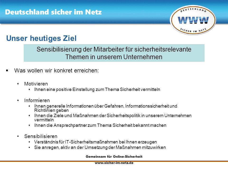 Gemeinsam für Online-Sicherheit www.sicher-im-netz.de Unser heutiges Ziel Was wollen wir konkret erreichen: Motivieren Ihnen eine positive Einstellung