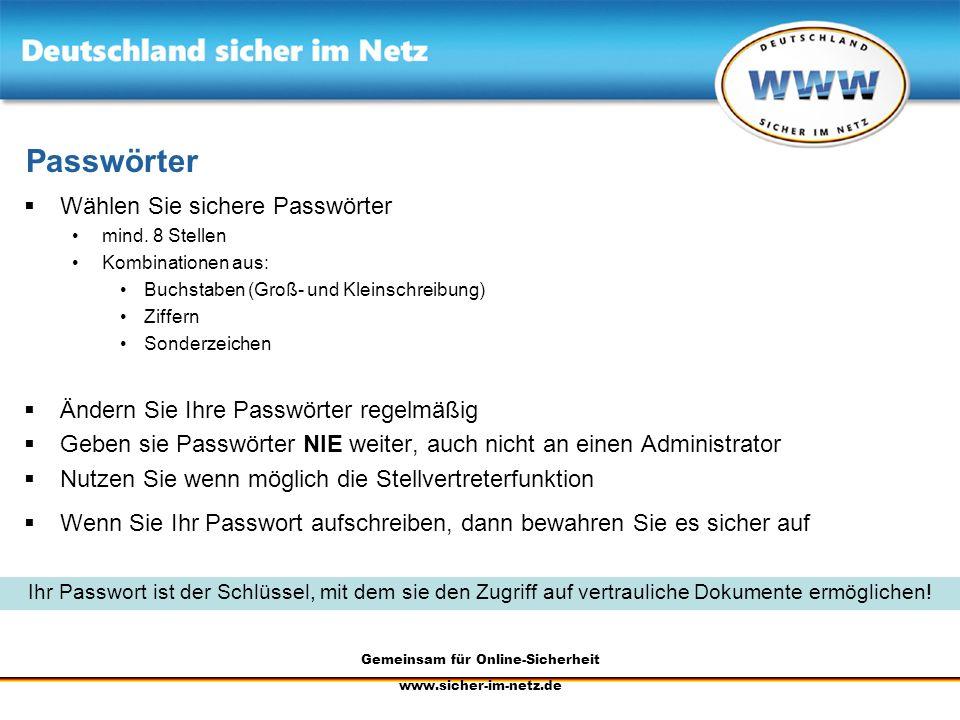 Gemeinsam für Online-Sicherheit www.sicher-im-netz.de Passwörter Wählen Sie sichere Passwörter mind. 8 Stellen Kombinationen aus: Buchstaben (Groß- un