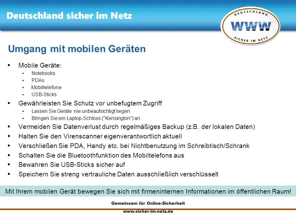 Gemeinsam für Online-Sicherheit www.sicher-im-netz.de Umgang mit mobilen Geräten Mobile Geräte: Notebooks PDAs Mobiltelefone USB-Sticks Gewährleisten