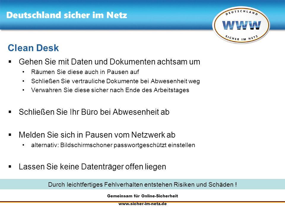 Gemeinsam für Online-Sicherheit www.sicher-im-netz.de Clean Desk Gehen Sie mit Daten und Dokumenten achtsam um Räumen Sie diese auch in Pausen auf Sch