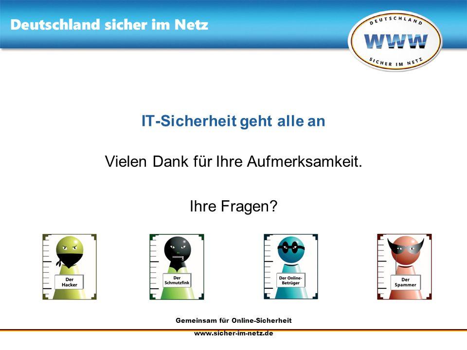 Gemeinsam für Online-Sicherheit www.sicher-im-netz.de IT-Sicherheit geht alle an Vielen Dank für Ihre Aufmerksamkeit. Ihre Fragen?