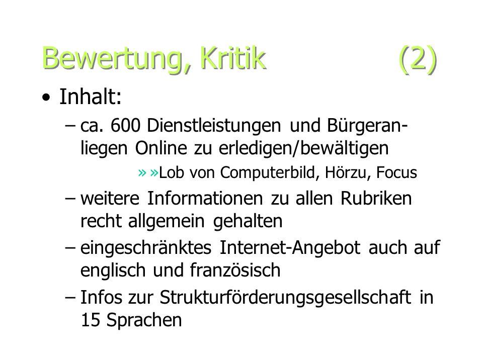 Bewertung, Kritik (2) Inhalt: –ca. 600 Dienstleistungen und Bürgeran- liegen Online zu erledigen/bewältigen »»Lob von Computerbild, Hörzu, Focus –weit