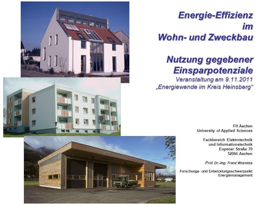 Energie-Effizienz im Wohn- und Zweckbau Nutzung gegebener Einsparpotenziale Veranstaltung am 9.11.2011 Energiewende im Kreis Heinsberg FH Aachen Unive
