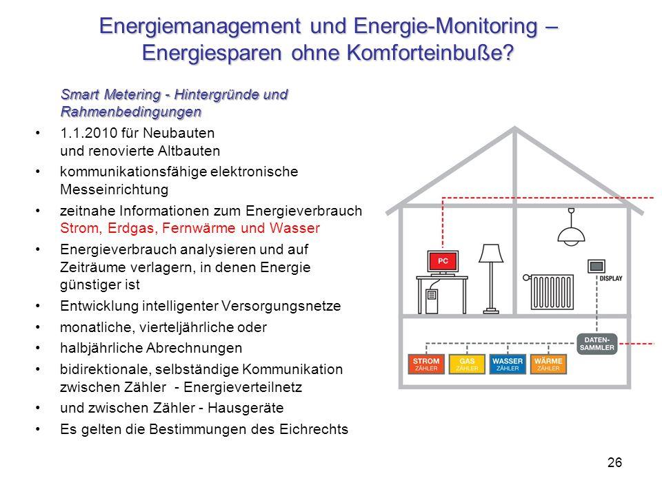 26 Energiemanagement und Energie-Monitoring – Energiesparen ohne Komforteinbuße? Smart Metering - Hintergründe und Rahmenbedingungen 1.1.2010 für Neub