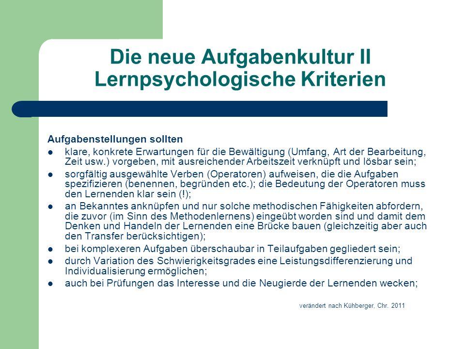 Die neue Aufgabenkultur II Lernpsychologische Kriterien Aufgabenstellungen sollten klare, konkrete Erwartungen für die Bewältigung (Umfang, Art der Be