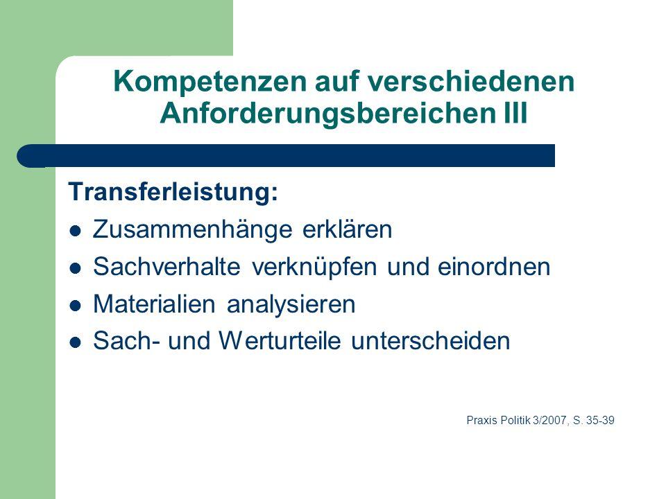 Kompetenzen auf verschiedenen Anforderungsbereichen III Transferleistung: Zusammenhänge erklären Sachverhalte verknüpfen und einordnen Materialien ana