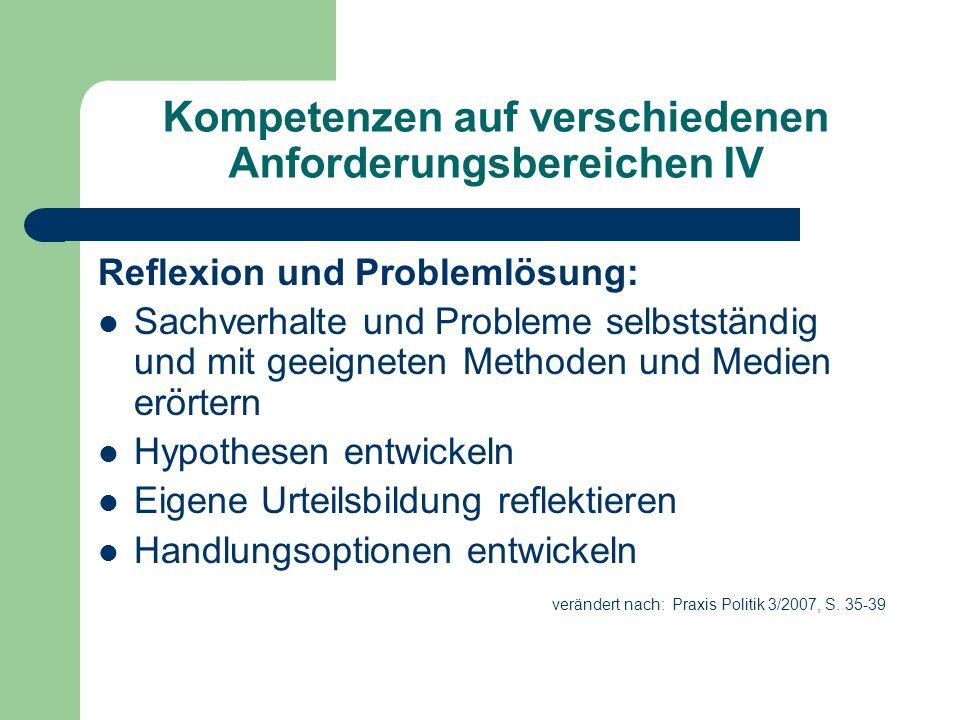 Kompetenzen auf verschiedenen Anforderungsbereichen IV Reflexion und Problemlösung: Sachverhalte und Probleme selbstständig und mit geeigneten Methode