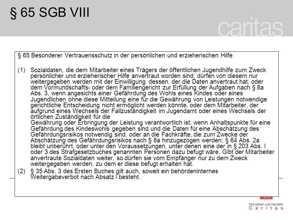 § 65 SGB VIII § 65 Besonderer Vertrauensschutz in der persönlichen und erzieherischen Hilfe (1)Sozialdaten, die dem Mitarbeiter eines Trägers der öffe