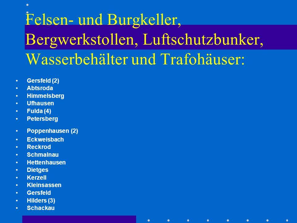 Felsen- und Burgkeller, Bergwerkstollen, Luftschutzbunker, Wasserbehälter und Trafohäuser: Gersfeld (2) Abtsroda Himmelsberg Ufhausen Fulda (4) Peters
