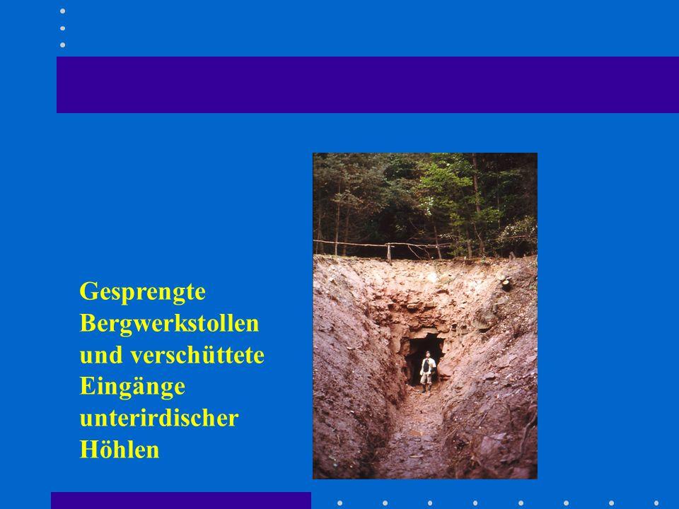 Gesprengte Bergwerkstollen und verschüttete Eingänge unterirdischer Höhlen