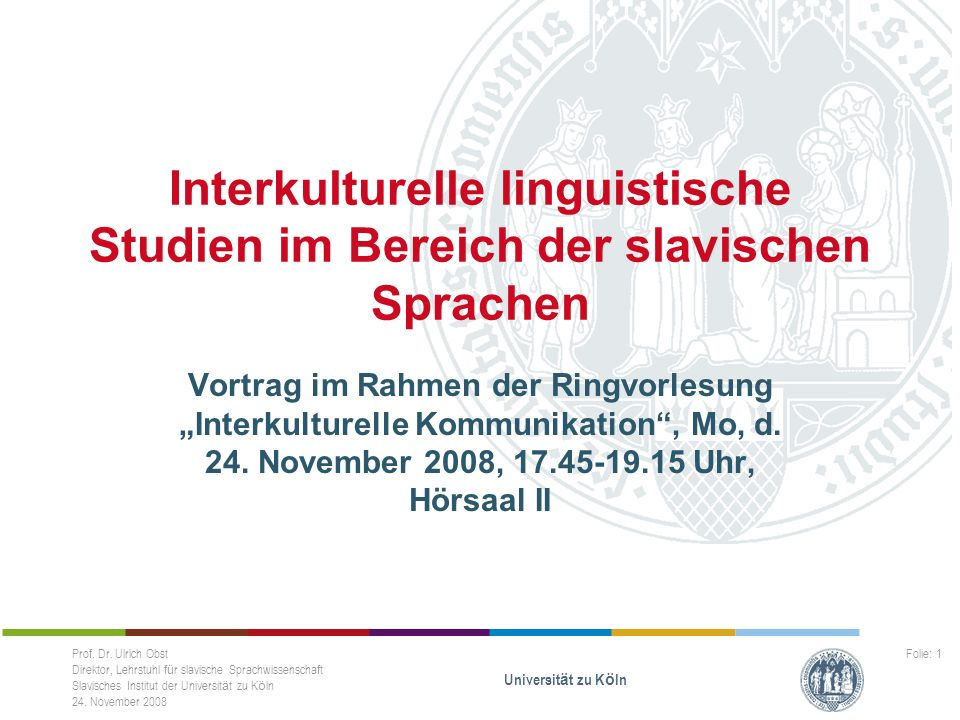Prof. Dr. Ulrich Obst Direktor, Lehrstuhl f ü r slavische Sprachwissenschaft Slavisches Institut der Universit ä t zu K ö ln 24. November 2008 Univers