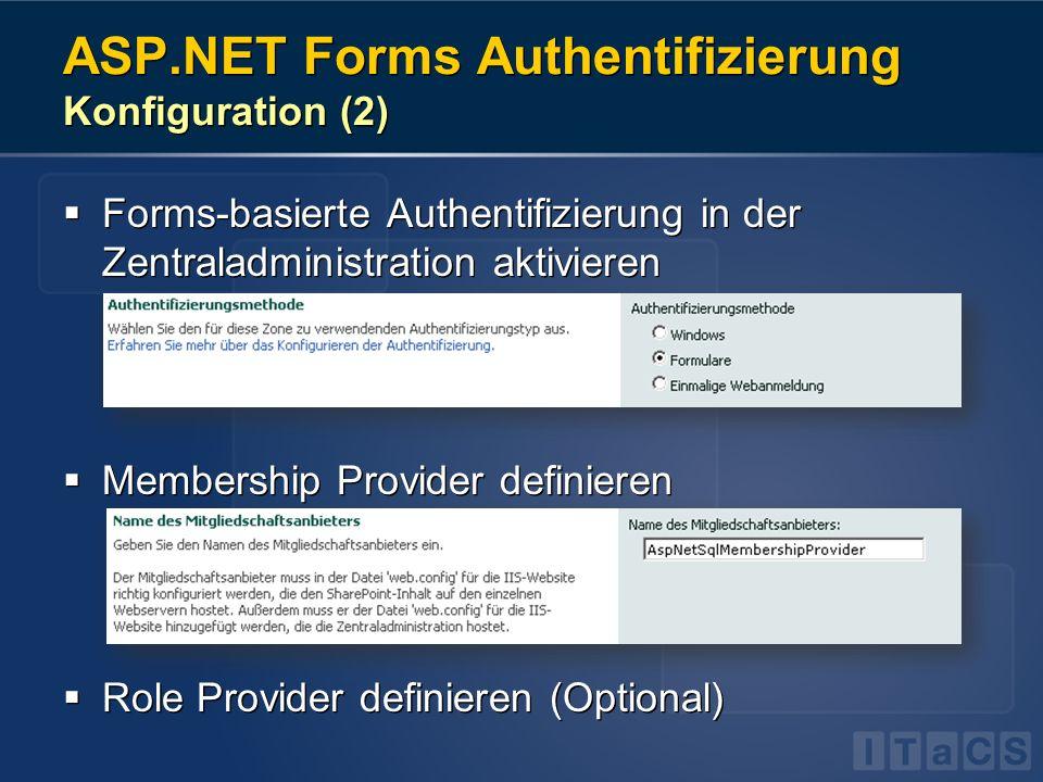 ASP.NET Forms Authentifizierung Konfiguration (2) Forms-basierte Authentifizierung in der Zentraladministration aktivieren Membership Provider definie
