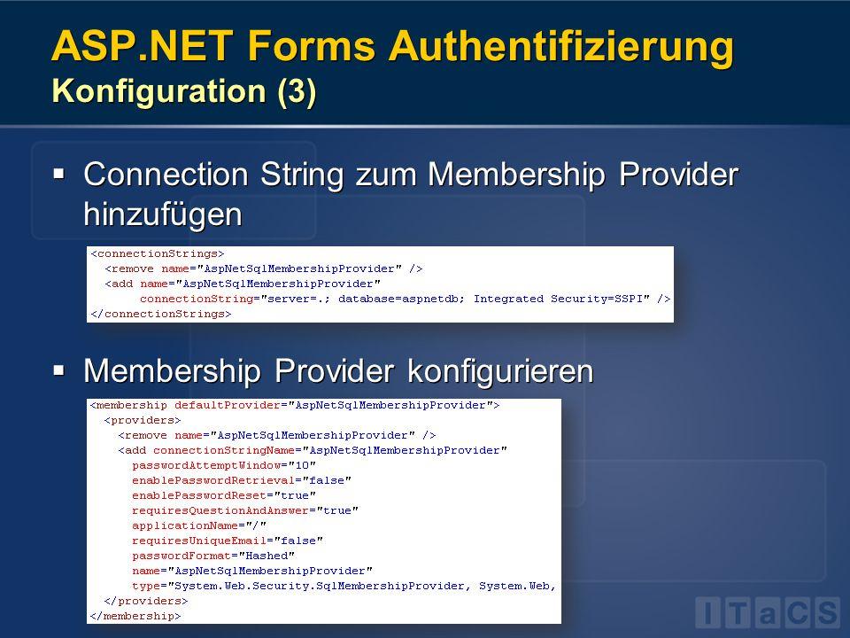 ASP.NET Forms Authentifizierung Konfiguration (3) Connection String zum Membership Provider hinzufügen Membership Provider konfigurieren Connection St