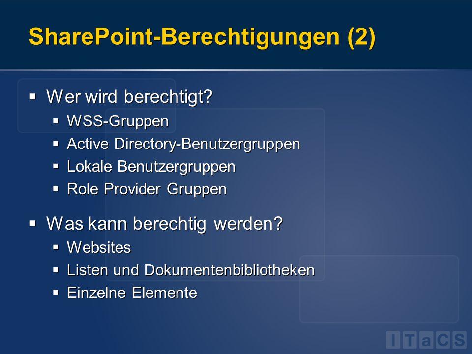SharePoint-Berechtigungen (2) Wer wird berechtigt? WSS-Gruppen Active Directory-Benutzergruppen Lokale Benutzergruppen Role Provider Gruppen Was kann