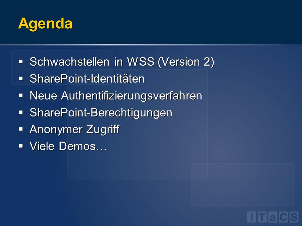 Agenda Schwachstellen in WSS (Version 2) SharePoint-Identitäten Neue Authentifizierungsverfahren SharePoint-Berechtigungen Anonymer Zugriff Viele Demo