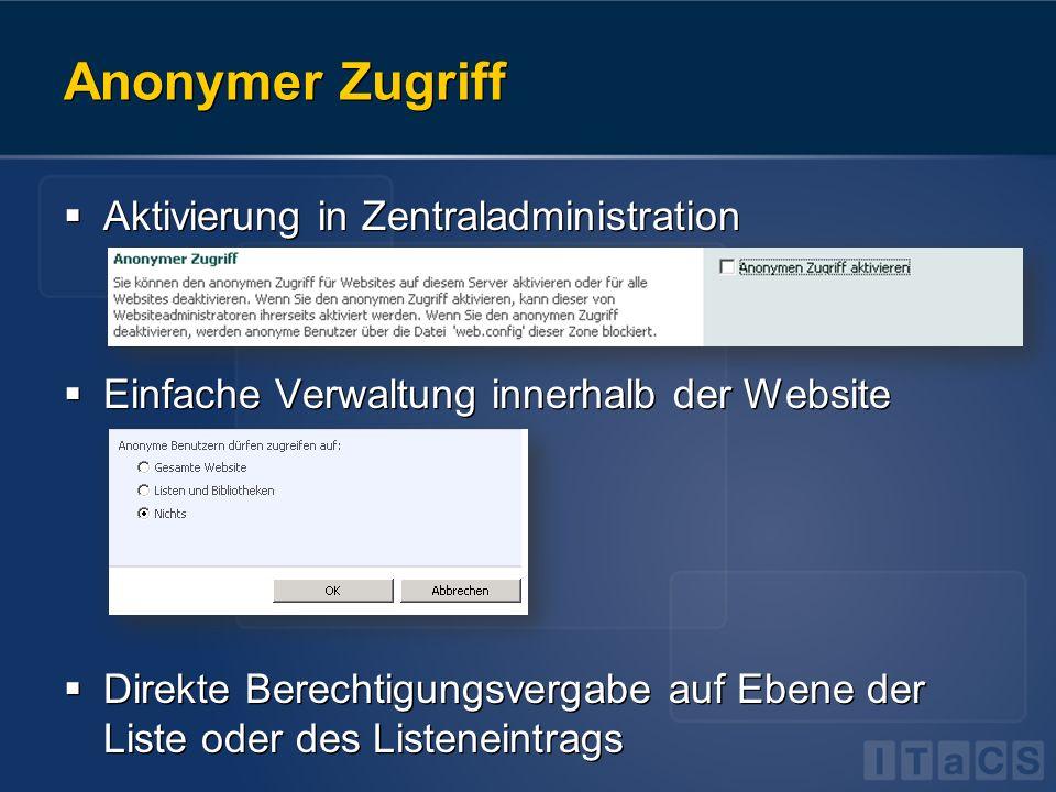 Anonymer Zugriff Aktivierung in Zentraladministration Einfache Verwaltung innerhalb der Website Direkte Berechtigungsvergabe auf Ebene der Liste oder
