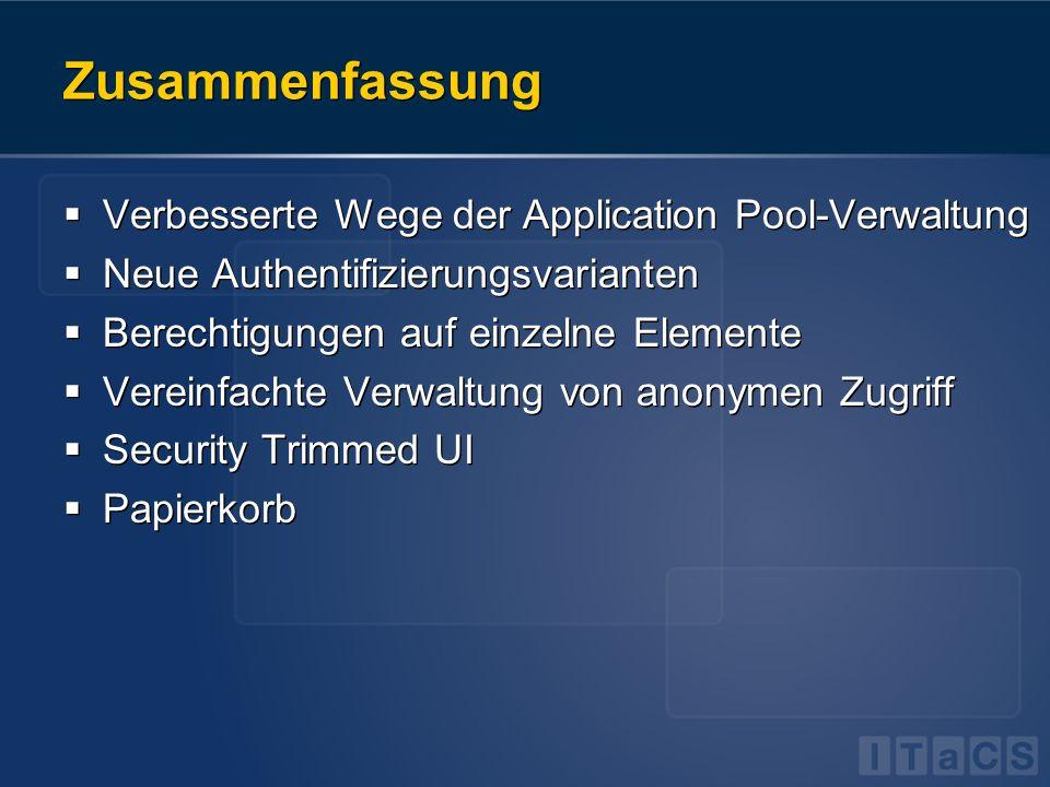 Zusammenfassung Verbesserte Wege der Application Pool-Verwaltung Neue Authentifizierungsvarianten Berechtigungen auf einzelne Elemente Vereinfachte Ve