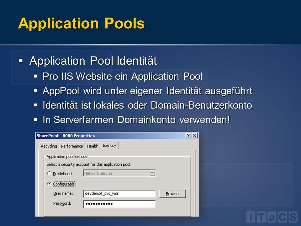 Application Pools Application Pool Identität Pro IIS Website ein Application Pool AppPool wird unter eigener Identität ausgeführt Identität ist lokale