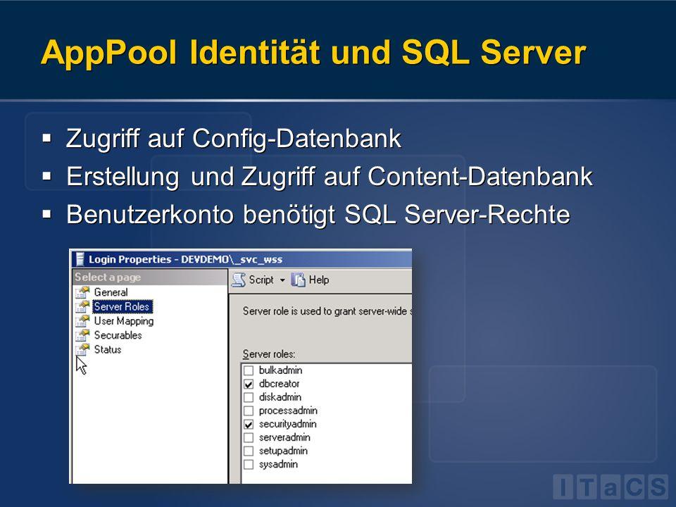 AppPool Identität und SQL Server Zugriff auf Config-Datenbank Erstellung und Zugriff auf Content-Datenbank Benutzerkonto benötigt SQL Server-Rechte Zu