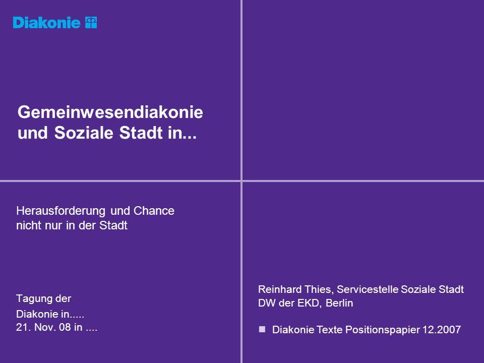 Gemeinwesendiakonie und Soziale Stadt in... Herausforderung und Chance nicht nur in der Stadt Tagung der Diakonie in..... 21. Nov. 08 in.... Reinhard