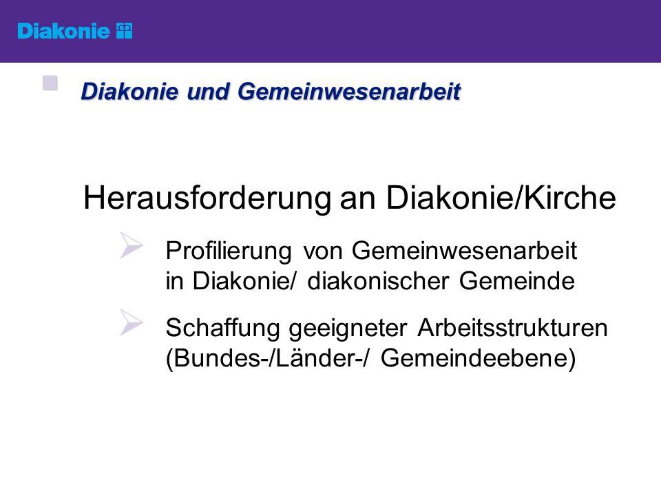 Diakonie und Gemeinwesenarbeit Diakonie und Gemeinwesenarbeit Herausforderung an Diakonie/Kirche Profilierung von Gemeinwesenarbeit in Diakonie/ diako