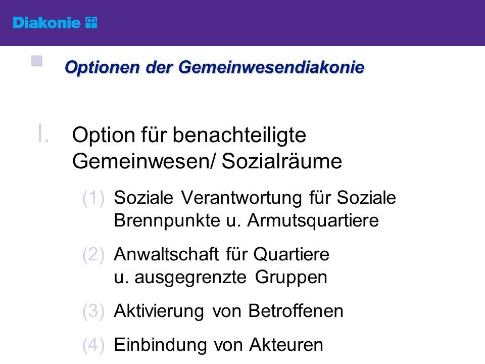 I. Option für benachteiligte Gemeinwesen/ Sozialräume (1)Soziale Verantwortung für Soziale Brennpunkte u. Armutsquartiere (2)Anwaltschaft für Quartier