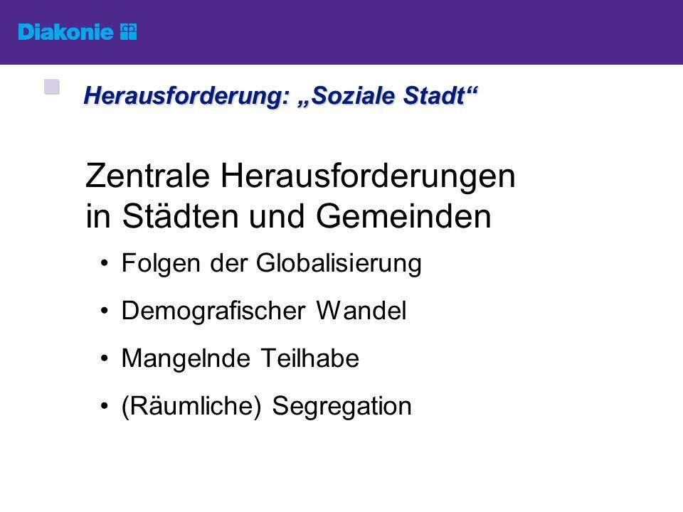Zentrale Herausforderungen in Städten und Gemeinden Folgen der Globalisierung Demografischer Wandel Mangelnde Teilhabe (Räumliche) Segregation Herausf