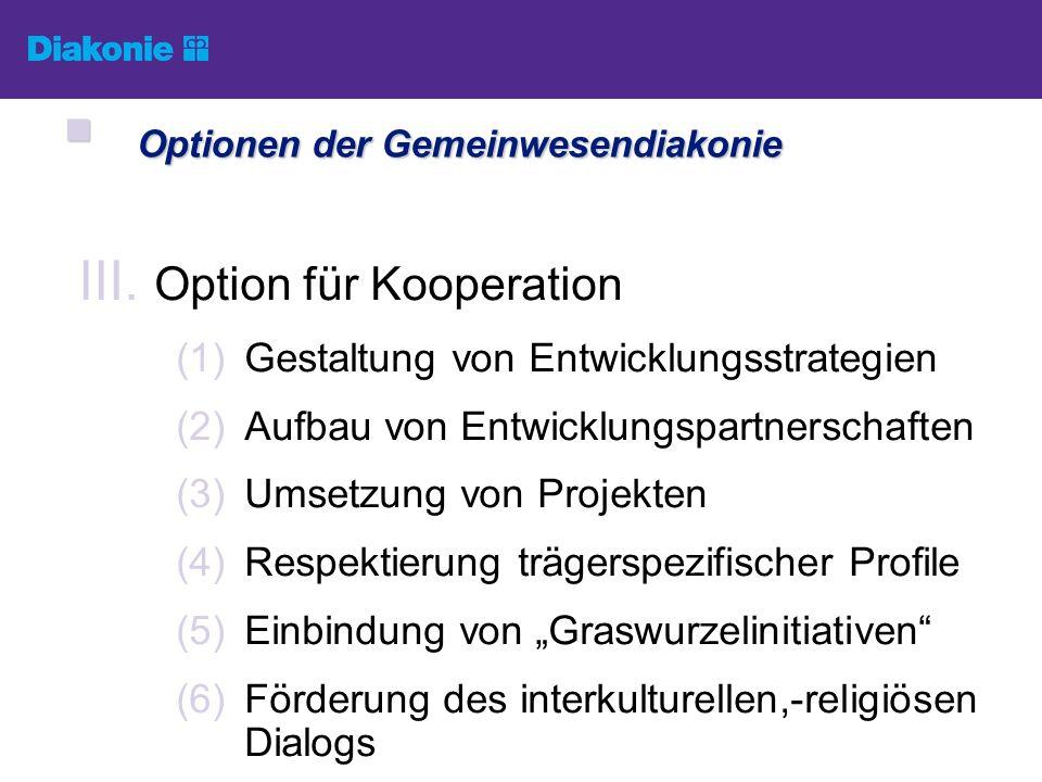 III. Option für Kooperation (1)Gestaltung von Entwicklungsstrategien (2)Aufbau von Entwicklungspartnerschaften (3)Umsetzung von Projekten (4)Respektie
