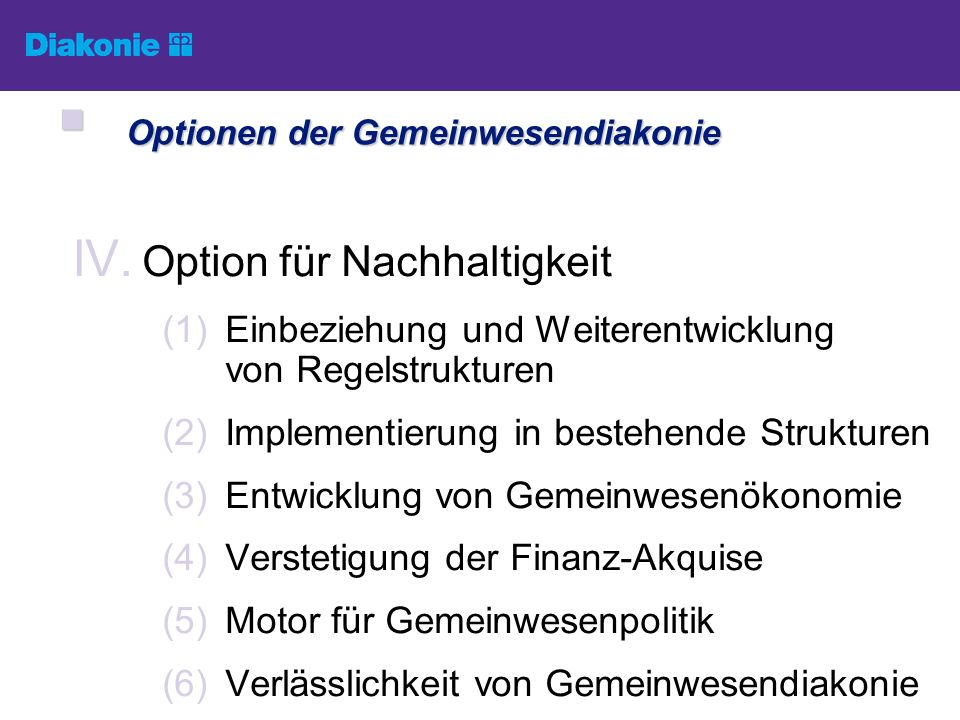 IV. Option für Nachhaltigkeit (1)Einbeziehung und Weiterentwicklung von Regelstrukturen (2)Implementierung in bestehende Strukturen (3)Entwicklung von
