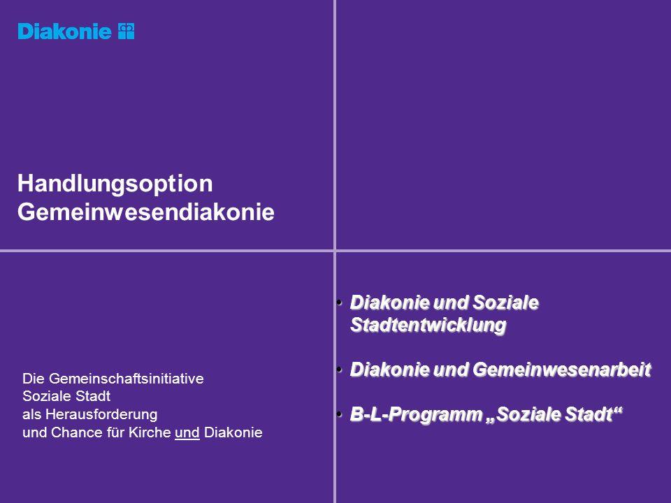 Diakonie und Soziale StadtentwicklungDiakonie und Soziale Stadtentwicklung Diakonie und GemeinwesenarbeitDiakonie und Gemeinwesenarbeit B-L-Programm S