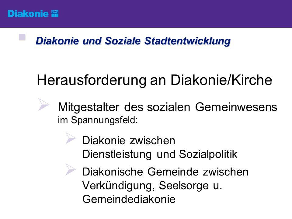 Herausforderung an Diakonie/Kirche Mitgestalter des sozialen Gemeinwesens im Spannungsfeld: Diakonie zwischen Dienstleistung und Sozialpolitik Diakoni
