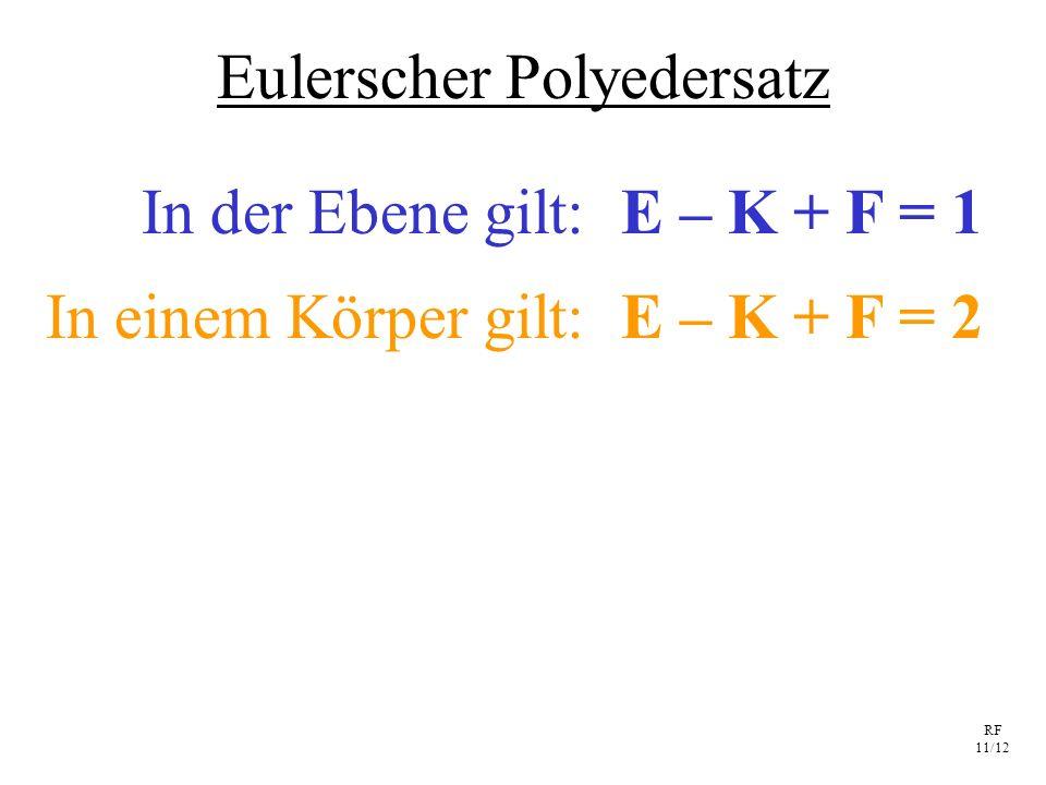RF 11/12 Eulerscher Polyedersatz E – K + F = 1In der Ebene gilt: E – K + F = 2In einem Körper gilt:
