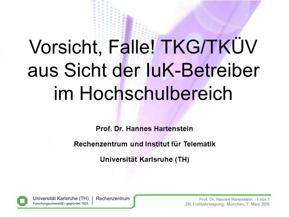 Prof. Dr. Hannes Hartenstein - Folie 1 ZKI Frühjahrstagung, München, 7. März 2006 Vorsicht, Falle! TKG/TKÜV aus Sicht der IuK-Betreiber im Hochschulbe