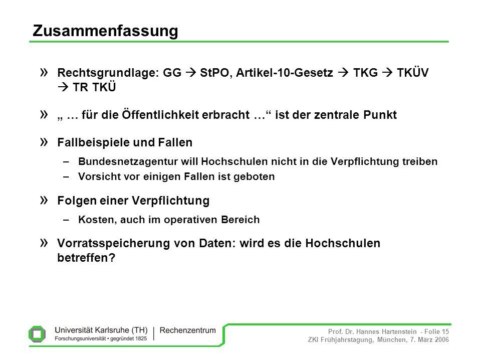 Prof. Dr. Hannes Hartenstein - Folie 15 ZKI Frühjahrstagung, München, 7. März 2006 Zusammenfassung » Rechtsgrundlage: GG StPO, Artikel-10-Gesetz TKG T